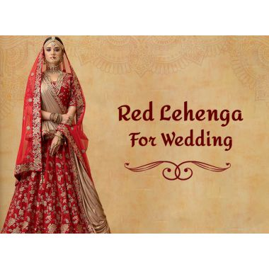 How to Choose Red Bridal Lehenga for Wedding?